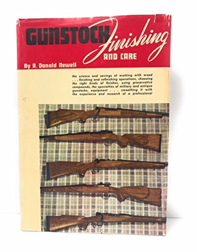 Gunstock finishing and care : a textbook, covering the various means and methods by which modern protective and decorative coatings may be applied in the correct and suitable finishing of gun and rifle stocks ; for amateur and professional Use ()