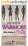Women Warriors Who Make It Rock: Transformational Stories of Love, Power and Respect