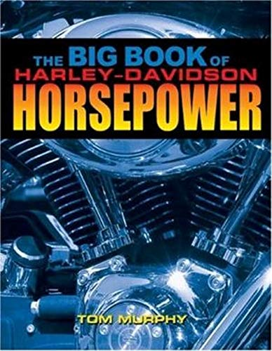 The Big Book of Harley-Davidson Horsepower: Evo,Twin-Cam,and V-Rod Hop-Ups