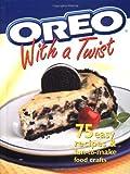 Oreo With a Twist: 75 Easy Recipes & Fun-To-Make Food Crafts: 75 Easy Recipes and Fun-to-Make Food Crafts