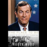 The Place to Be: Washington, CBS, and the Glory Days of Television News   Roger Mudd