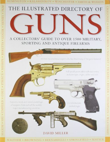 Antique Apr - The Illustrated Directory of Guns: A Collector's Guide to over 1500 Military, Sporting and Antique Firearms [Paperback] [Apr 30, 2011] Miller, David