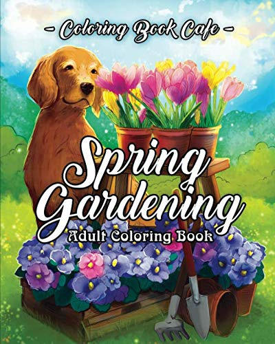 Spring Gardening Coloring Book: An Adult Coloring Book Featuring Spring Gardening Scenes, Relaxing Country Designs and Beautiful Floral Patterns -