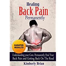 HEALING YOUR BACK PAIN PERMANENTLY: HOW TO CONQUER BACK PAIN PERMANENTLY WITHOUT DOCTORS, DRUGS, OR SURGERY AND GETTING BACK ON ROAD (Series Book 1)