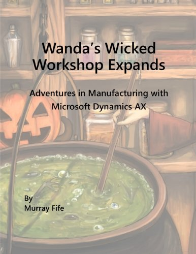 Wanda's Wicked Workshop Expands: Adventures in Manufacturing with Microsoft Dynamics AX - Mrp Software