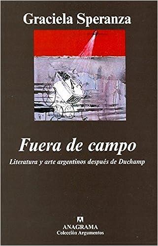 Literatura y arte argentinos después de Duchamp Argumentos: Amazon.es: Graciela Speranza: Libros