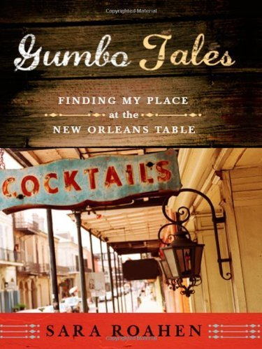 Gumbo Tales: Finding My Place at the New Orleans Table by Sara Roahen (2009-04-20)