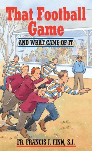 That Football Game: And What Came of It by Rev. Fr. Francis J. Finn S.J. (2009-01-01)