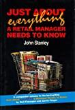Just about Everything a Retail Manager Needs to Know, Stanley, John, 0957736207