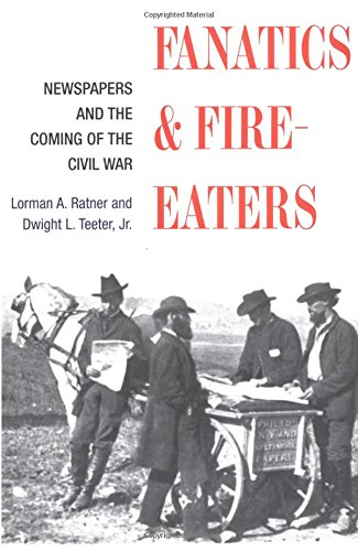 Fanatics and Fire-eaters: Newspapers and the Coming of the Civil War (History of Communication) (Era War Civil Newspapers)