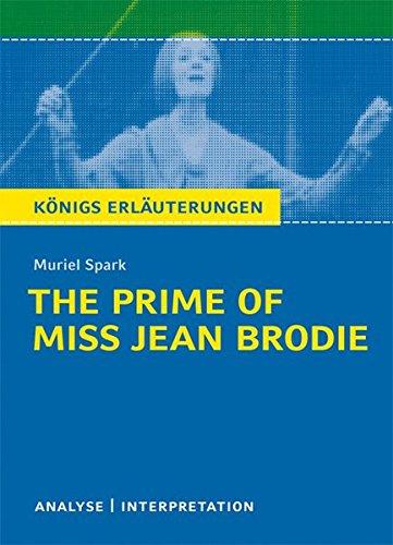 The Prime of Miss Jean Brodie von Muriel Spark. Textanalyse und Interpretation: Alle erforderlichen Infos für Abitur, Matura, Klausur und Referat plus ... mit Lösungen (Königs Erläuterungen)