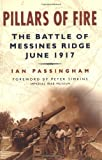 img - for Pillars of Fire: The Battle of Messines Ridge, June 1917 by Ian Passingham (2004-04-06) book / textbook / text book