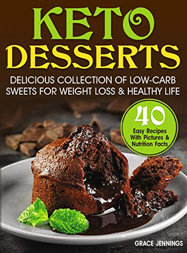 Keto Desserts: Delicious Collection of Low-Carb Sweets for Weight Loss and Healthy Life (easy low carb sweets, low carb diet, ketogenic recipes, ketogenic diet kindle, keto instant pot cookbook)