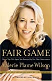 Fair Game: How a Top CIA Agent Was Betrayed by Her Own Government, Valerie Plame Wilson, 1416537627