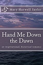 Hand Me Down the Dawn: an inspirational, historical romance novel