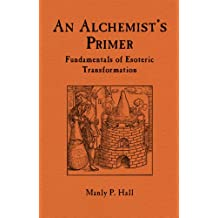 An Alchemist's Primer: Fundamentals of Esoteric Transformation