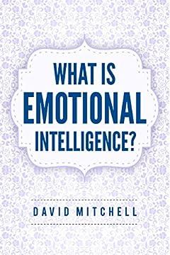 EMOTIONAL INTELLIGENCE: What Is Emotional Intelligence? (UPDATED 2020)(Communication, Emotions, Human Behavior, Improve Social Skills, Mindfulness, Skills, Self Confidence)