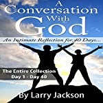 A Conversation with God: The Entire Collection: An Intimate Reflection for 40 Days... | Larry Jackson