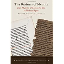 The Business of Identity: Jews, Muslims, and Economic Life in Medieval Egypt (Stanford Studies in Jewish History and Culture)