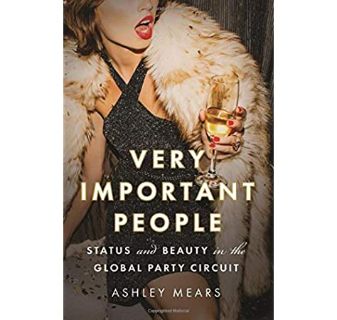 Very Important People Status And Beauty In The Global Party Circuit Mears Ashley 9780691168654 Amazon Com Books