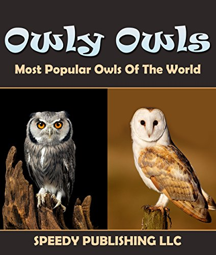 Owly Owls Most Popular Owls Of The World: Fun Facts and Pictures for Kids -