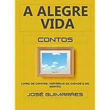 A Alegre Vida: Livro de contos, histórias da cidade e do sertão (Portuguese Edition)
