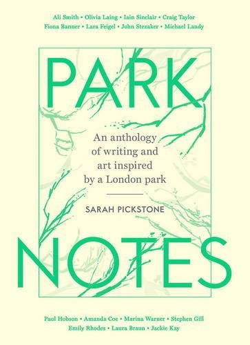 Park Notes: Writing and Painting from the Heart of London by Sarah Pickstone (2014-07-03)