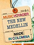 MUSIC VOYAGER Made in Colombia: The New Medellin