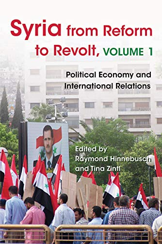 Syria from Reform to Revolt: Volume 1: Political Economy and International Relations (Modern Intellectual and Political History of the Middle East) ()