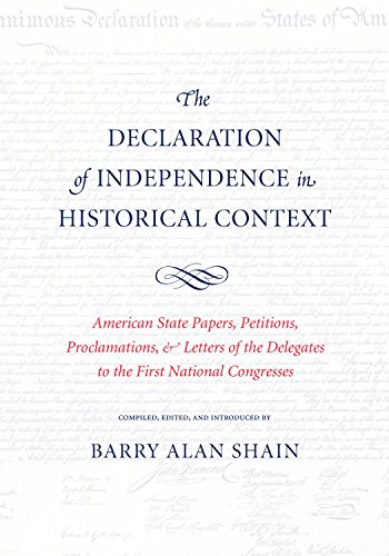 The Declaration of Independence in Historical Context: American State Papers, Petitions, Proclamations & Letters of the Delegates to the First National - Letter National