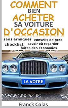 comment bien acheter sa voiture d 39 occasion french edition franck colas ebook. Black Bedroom Furniture Sets. Home Design Ideas