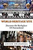 The Cradle of Humankind World Heritage Site: Discover the Birthplace of Humankind (South Africa Book 1)