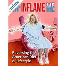 Un-Inflame Me: Reversing the American Diet & Lifestyle