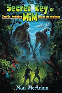 The Secret Key of Mim: Charlie Kadabra Last of the Magicians (Volume 2)