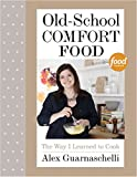 Download Old-School Comfort Food: The Way I Learned to Cook in PDF ePUB Free Online