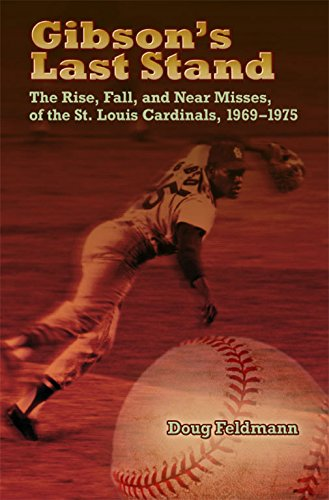 (Gibson's Last Stand: The Rise, Fall, and Near Misses of the St. Louis Cardinals, 1969-1975 (Sports and American Culture))