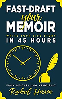 Fast-Draft Your Memoir: Write Your Life Story in 45 Hours by [Herron, Rachael]
