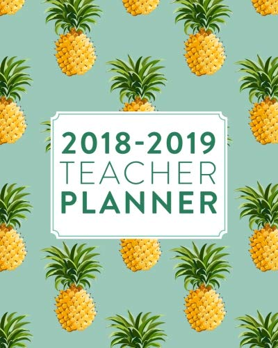 "2018-2019 Teacher Planner: Weekly & Monthly Lesson Planner for Teachers | 2018-2019: Pineapples, July 2018 - June 2019, 8"" x 10"" (2018 2019 Teacher ... Planner, Organizer, Agenda and Calendar)"