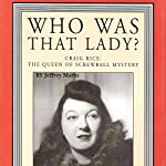 Who Was That Lady?: Craig Rice: The Queen of Screwball Mystery | Jeffrey Marks