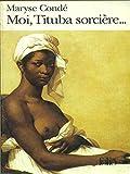 Moi, Tituba sorcière...: Noire de Salem