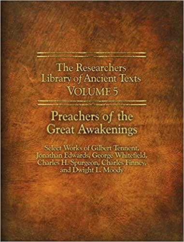 The Researchers Library of Ancient Texts - Volume V: Preachers of the Great Awakenings: Select Works of Gilbert Tennent, Jonathan Edwards, George ... Moody (Reaserchers Library of Ancient Texts)