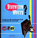 17 Watts?: First 20 Years of British Rock Guitar, the Musicians and Their Stories (Sanctuary music library)