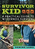 Survivor Kid: A Practical Guide to Wilderness Survival