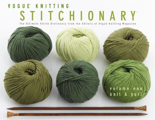 Vogue® Knitting Stitchionary® Volume One: Knit & Purl: The Ultimate Stitch Dictionary from the Editors of Vogue® Knitting Magazine (Vogue Knitting Stitchionary Series) pdf