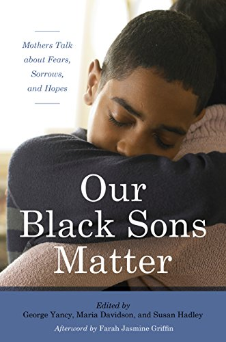 Search : Our Black Sons Matter: Mothers Talk about Fears, Sorrows, and Hopes