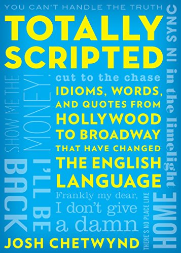 Totally Scripted: Idioms, Words, and Quotes from Hollywood to Broadway That Have Changed the English Language by Lyons Press