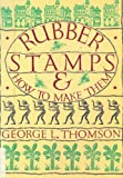Rubber Stamps and How to Make Them, George L. Thomson, 0394711246