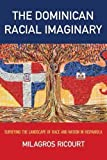 img - for The Dominican Racial Imaginary: Surveying the Landscape of Race and Nation in Hispaniola (Critical Caribbean Studies) book / textbook / text book