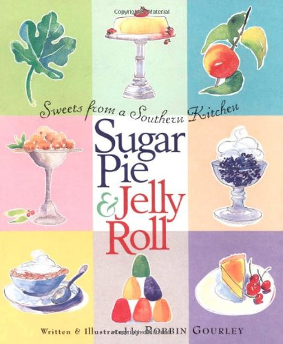 Sugar Pie and Jelly Roll: Sweets from a Southern Kitchen