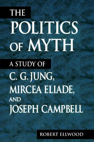 The-Politics-of-Myth-Suny-Series-Issues-in-the-Study-of-Religion-A-Study-of-C-G-Jung-Mircea-Eliade-and-Joseph-Campbell